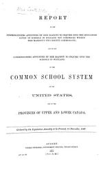 Report By J Fraser Bishop Of Manchester To The Commissioners Appointed To Inquire Into Schools In England And Scotland On The Common School System Of The United States And Of The Provinces Of Upper And Lower Canada Ordered By The Legislative Assembly To Be Printed 14 November 1867 Book PDF