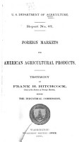 Foreign Markets for American Agricultural Products  Testimony of Frank H  Hitchcock  Chief of the Section of Foreign Markets  Before the Industrial Commission PDF