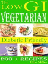 The Low GI: Vegetarian: Diabetic Friendly 200 + Recipes