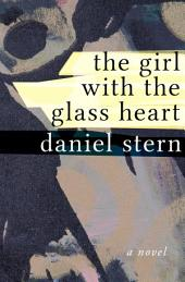 The Girl with the Glass Heart: A Novel