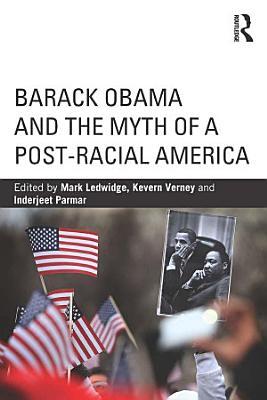 Barack Obama and the Myth of a Post Racial America PDF