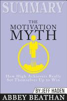 Summary of The Motivation Myth  How High Achievers Really     PDF