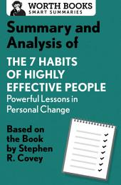 Summary and Analysis of 7 Habits of Highly Effective People: Powerful Lessons in Personal Change: Based on the Book by Steven R. Covey