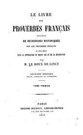 Le livre des proverbes français: précédé de recherches historiques sur les proverbes français et leur emploi dans la littérature du moyen âge et de la renaissance, Volume1