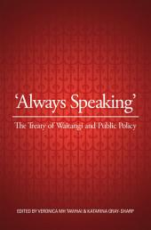 �Always Speaking�: The Treaty of Waitangi and Public Policy