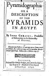 Pyramidographia, Or, A Description of the Pyramids in Ægypt