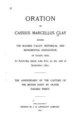 Oration of Cassius Marcellus Clay, Before the Maumee Valley Historical and Monumental Association, of Toledo, Ohio: At Put-in-Bay Island, Lake Erie, on the 10th of September, 1891, the Anniversary of the Capture of the British Fleet by Oliver Hazard Perry