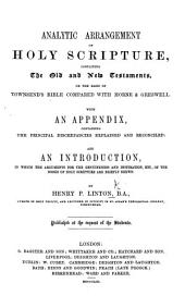Analytic Arrangement of Holy Scripture, ... on the basis of Townsend's Bible compared with Horne and Greswell. With an appendix, containing the principal discrepancies explained and reconciled, etc