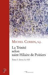La Trinité selon saint Hilaire de Poitiers: Tome I : livres I à VII