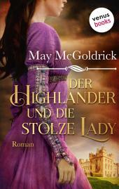 Der Highlander und die stolze Lady: Die Macphearson-Schottland-Saga -: Band 4