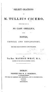 Select Orations of M. Tullius Cicero from the Text of Jo. Casp. Orellius, with Notes, Critical and Explanatory, for the Use of Schools and Colleges
