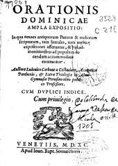 Orationis Dominicae ampla expositio: in qua omnes antiquorum Patrum & meliorum scriptorum, tum literales, tum mystice expositiones afferuntur ...