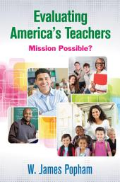 Evaluating America's Teachers: Mission Possible?