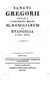 Sancti Gregorii Papae I. cognomento magni XL. homiliarum in evangelia libri duo