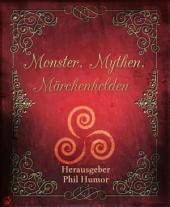 Monster, Mythen, Märchenhelden: Eine Anthologie von BookRix-Autoren