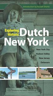 Exploring Historic Dutch New York: New York City * Hudson Valley * New Jersey * Delaware