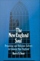 The New England Soul   Preaching and Religious Culture in Colonial New England PDF
