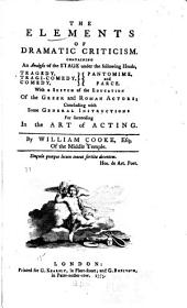 The Elements of Dramatic Criticism: Containing an Analysis of the Stage Under the Following Heads, Tragedy, Tragi-comedy, Comedy, Pantomime, and Farce. With a Sketch of the Education of the Greek and Roman Actors; Concluding with Some General Instructions for Succeeding in the Art of Acting