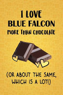 I Love Blue Falcon More Than Chocolate  Or About The Same  Which Is A Lot   PDF