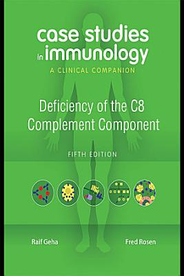 Case Studies in Immunology  Deficiency of the C8 Complement Component PDF