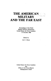 The American military and the Far East proceedings of the Ninth Military History Symposium United States Air Force Academy 1-3 October 1980