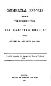 Reports from Her Majesty's Consuls on the Manufactures, Commerce, &c. of Their Consular Districts: Volume 1