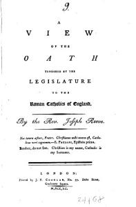 A Wiew of the Oath Tendered by the Legislature to the Roman Catholics of England  By the Rev  Joseph Reeve PDF