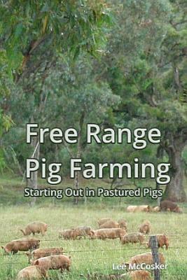 Free Range Pig Farming   Starting Out in Pastured Pigs