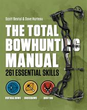 Total Bowhunter Manual: 261 Essential Skills