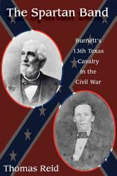 Spartan Band: Burnett's 13th Texas Cavalry in the Civil War