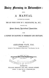 Dairy Farming in Devonshire: Being a Manual to which was Awarded the £50 Prize Given by C. Seale-Hayne, Esq., M.P., Through the Devon County Agricultural Association; with a Report on Dairying in Normandy and Brittany