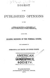 Digest of the Published Opinions of the Attorneys-General, and of the Leading Decisions of the Federal Courts: With Reference to International Law, Treaties, and Kindred Subjects