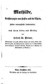 Mathilde, grossherzogin von Hessen und bei Rhein, Hessens unvergessliche landesmutter, nach ihrem leben und wirken