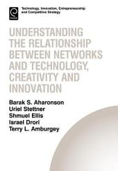 Understanding the Relationship Between Networks and Technology, Creativity and Innovation