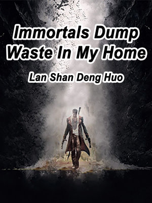 Immortals Dump Waste In My Home