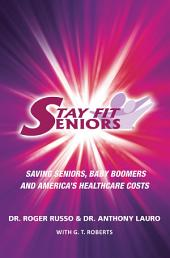 Stay Fit Seniors Saving Seniors Baby Boomers and America's Healthcare Costs