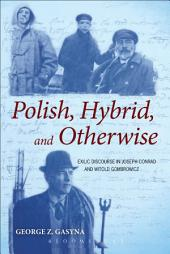 Polish, Hybrid, and Otherwise: Exilic Discourse in Joseph Conrad and Witold Gombrowicz