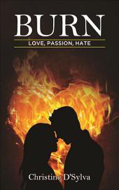 Burn: Love, Passion, Hate