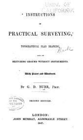 Instructions in Practical Surveying: Topographical Plan Drawing, and Sketching Ground Without Instruments