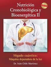 Nutrición Cronobiológica Y Bioenergética Ii (Edición a Color): Hígado Cuántico: Máquina Depuradora De La Luz