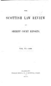 The Scottish Law Review and Sheriff Court Reports: Volume 6