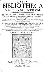 MAGNA BIBLIOTHECA VETERVM PATRVM Et antiquorum SCRIPTORVM Ecclesiasticorum: NVNC VERO ADDITIONE DVCENTORVM CIRCITER AVTHORVM, TAM GRAECORVM, QVI IN EDITIONE Coloniensi, quam LATINORVM qui in Parisiensibus desiderabantur, locupletata, Accuratissime emendata, & in XVII. Tomos distributa. Necnon perfectiori ordine disposita: Materiarum enim, de quibus scripserunt authores, seriem complectitur, [et] Historicam methodum per singula secula quibus vixerunt, in indice Chronologico copiosissimo continet. TOMVS SEPTIMVS, Volumes 7-8