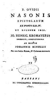 P. Ovidii Nasonis Tristium libri 5. Epistolarum ex Ponto libri 4. Cum notis novis Johannis Minellii in duos tomos distributi: 2: P. Ovidii Nasonis Epistolarum ex Ponto lib. 4. et ejusdem Ibis. Jo. Henric. Kromayerus recensuit, adnotationibus ad modum Johannis Minellii nec non indice rerum, & verborum instruxit, Volume 2