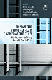 Empowering Young People in Disempowering Times: Fighting Inequality Through Capability Oriented Policy