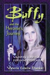 Buffy and the Heroine's Journey: Vampire Slayer as Feminine Chosen One