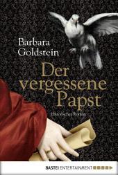 Der vergessene Papst: Historischer Roman