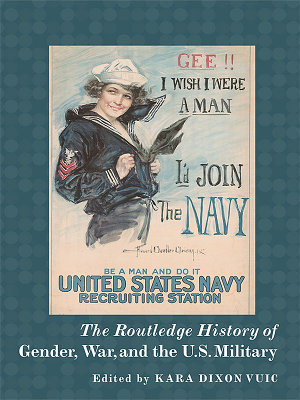 The Routledge History of Gender  War  and the U S  Military PDF