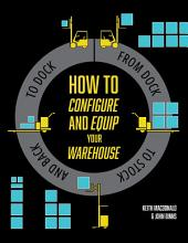 How to Configure and Equip your Warehouse: From dock to stock and back to dock.