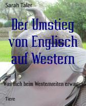 Der Umstieg von Englisch auf Western: Was Dich beim Westernreiten erwartet