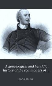 A Genealogical and Heraldic History of the Commoners of Great Britain and Ireland Enjoying Territorial Possessions Or High Official Rank: But Uninvested with Heritable Honours, Volume 3